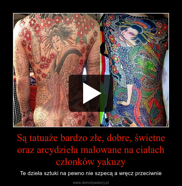 Są tatuaże bardzo złe, dobre, świetne oraz arcydzieła malowane na ciałach członków yakuzy – Te dzieła sztuki na pewno nie szpecą a wręcz przeciwnie