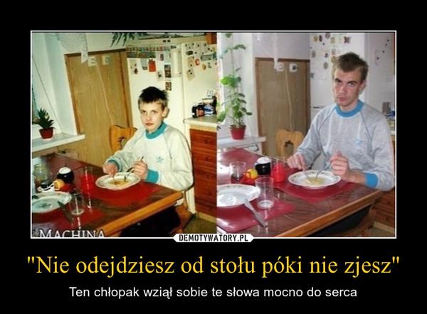 """""""Nie odejdziesz od stołu póki nie zjesz"""" – Ten chłopak wziął sobie te słowa mocno do serca"""