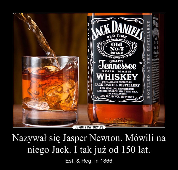 Nazywał się Jasper Newton. Mówili na niego Jack. I tak już od 150 lat. – Est. & Reg. in 1866
