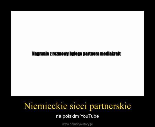 Niemieckie sieci partnerskie – na polskim YouTube