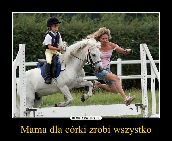 Mama dla córki zrobi wszystko –
