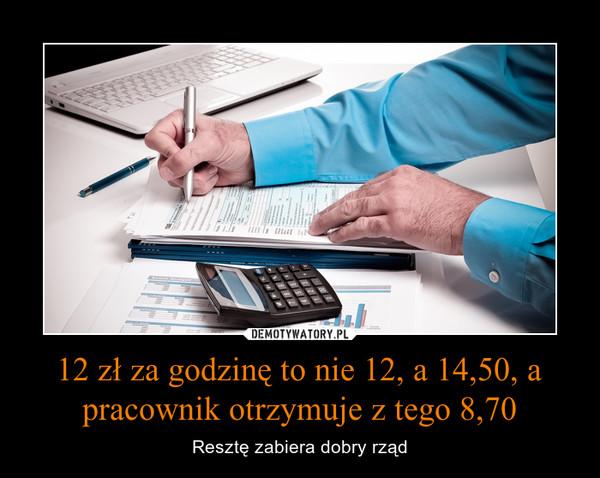 12 zł za godzinę to nie 12, a 14,50, a pracownik otrzymuje z tego 8,70 – Resztę zabiera dobry rząd