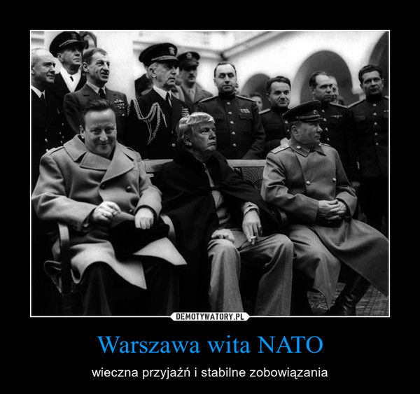 Warszawa wita NATO – wieczna przyjaźń i stabilne zobowiązania