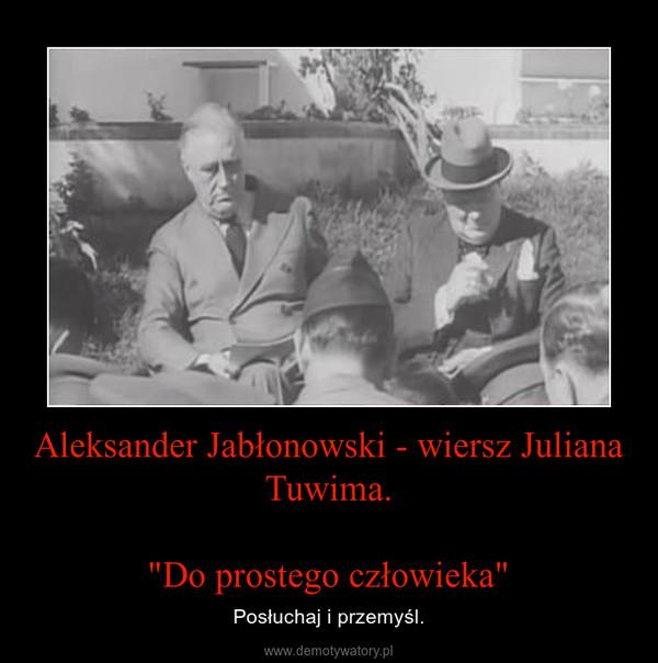 """Aleksander Jabłonowski - wiersz Juliana Tuwima.""""Do prostego człowieka"""" – Posłuchaj i przemyśl."""