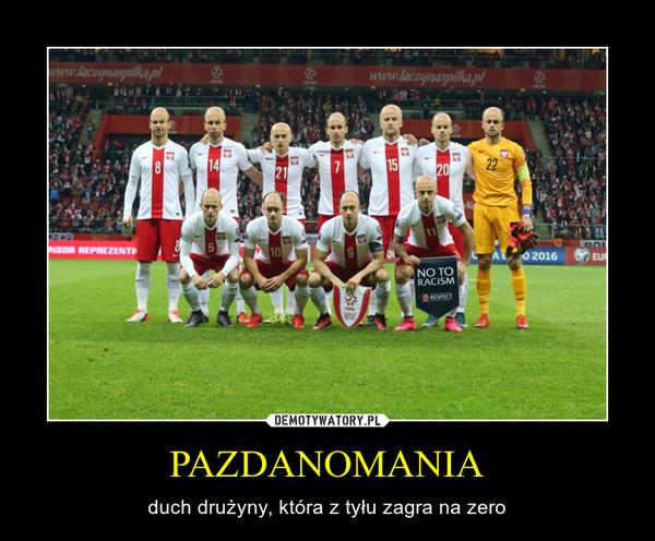 PAZDANOMANIA – duch drużyny, która z tyłu zagra na zero