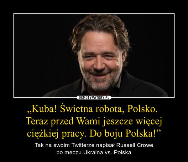 """""""Kuba! Świetna robota, Polsko. Teraz przed Wami jeszcze więcej ciężkiej pracy. Do boju Polska!"""" – Tak na swoim Twitterze napisał Russell Crowepo meczu Ukraina vs. Polska"""