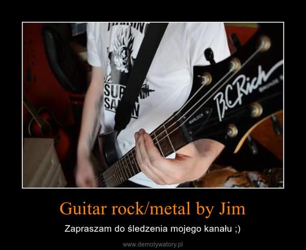 Guitar rock/metal by Jim – Zapraszam do śledzenia mojego kanału ;)