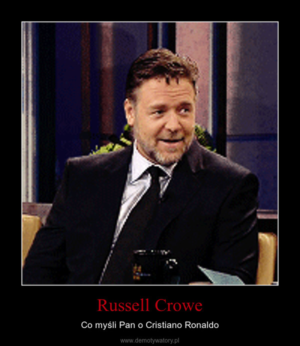 Russell Crowe – Co myśli Pan o Cristiano Ronaldo