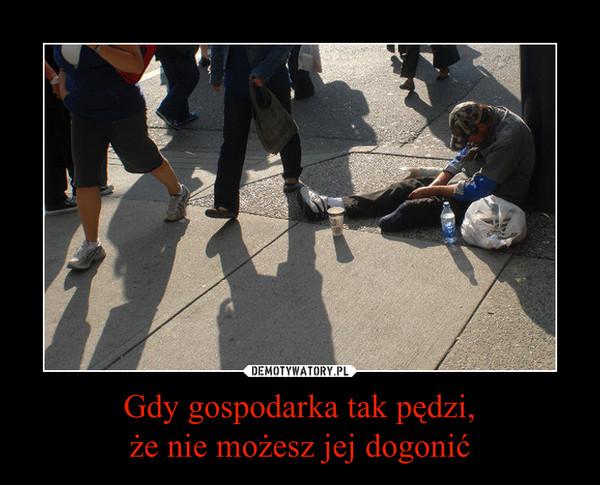 Gdy gospodarka tak pędzi,że nie możesz jej dogonić –