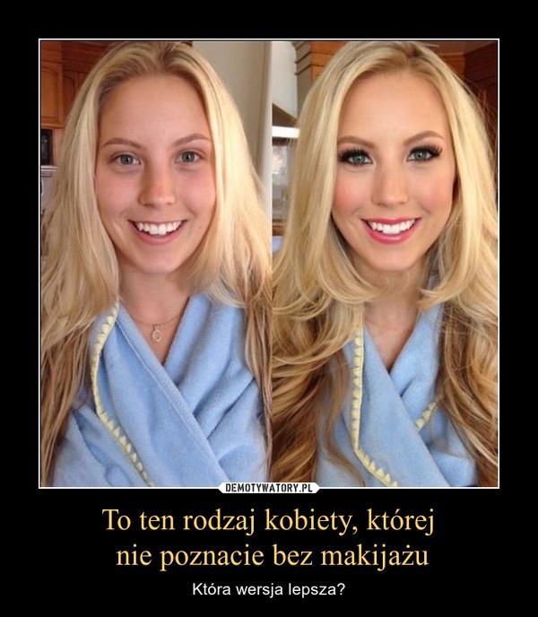 To ten rodzaj kobiety, której nie poznacie bez makijażu – Która wersja lepsza?