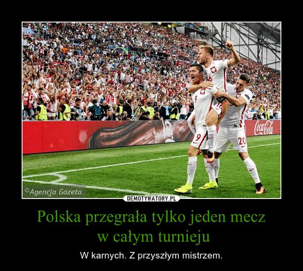 Polska przegrała tylko jeden mecz w całym turnieju – W karnych. Z przyszłym mistrzem.