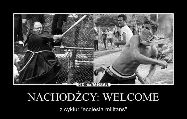 """NACHODŹCY: WELCOME – z cyklu: """"ecclesia militans"""""""