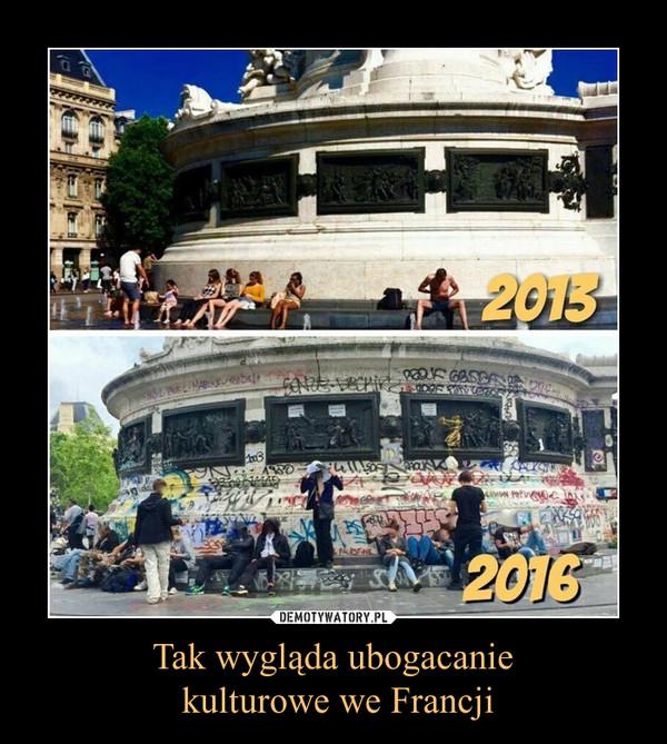 Tak wygląda ubogacanie kulturowe we Francji –  2013 2016