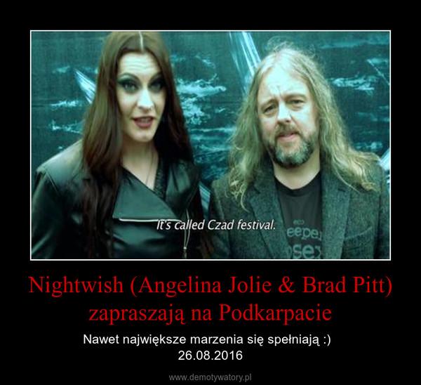 Nightwish (Angelina Jolie & Brad Pitt) zapraszają na Podkarpacie – Nawet największe marzenia się spełniają :)  26.08.2016