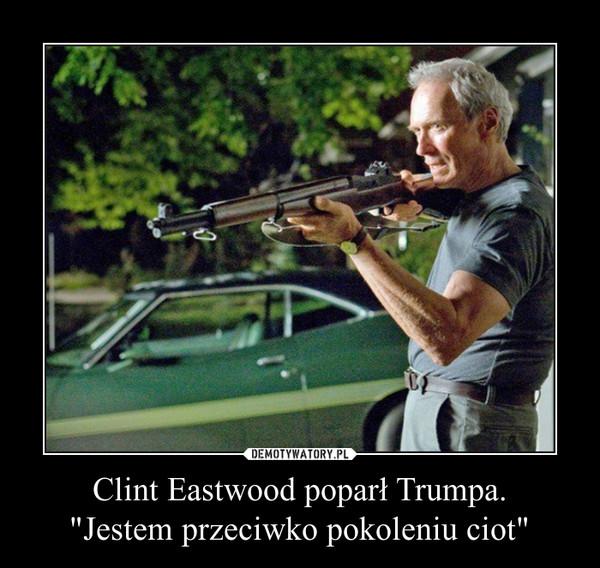 """Clint Eastwood poparł Trumpa.""""Jestem przeciwko pokoleniu ciot"""" –"""