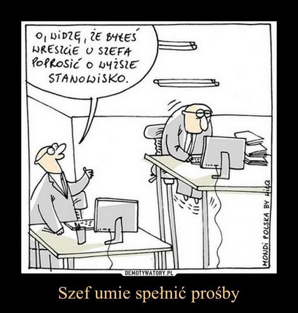 Szef umie spełnić prośby –