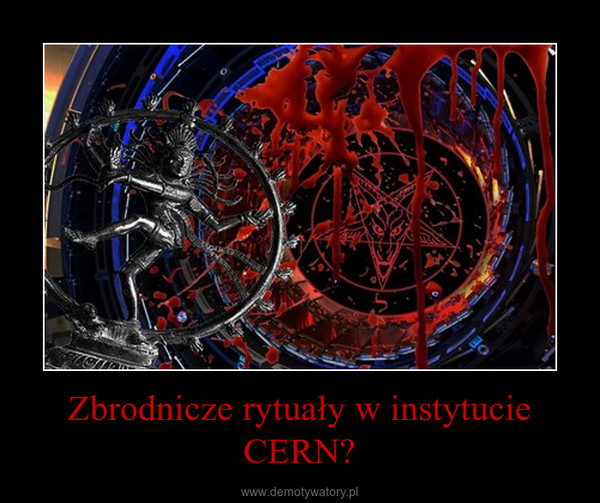Zbrodnicze rytuały w instytucie CERN? –