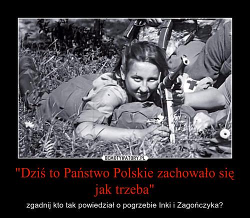 """""""Dziś to Państwo Polskie zachowało się jak trzeba"""""""