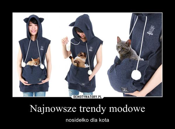 Najnowsze trendy modowe – nosidełko dla kota