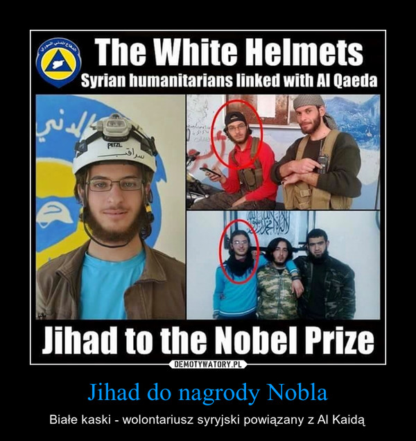 Jihad do nagrody Nobla – Białe kaski - wolontariusz syryjski powiązany z Al Kaidą