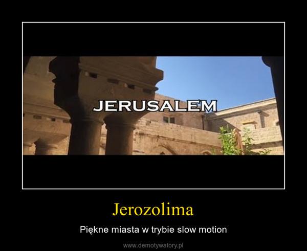 Jerozolima – Piękne miasta w trybie slow motion