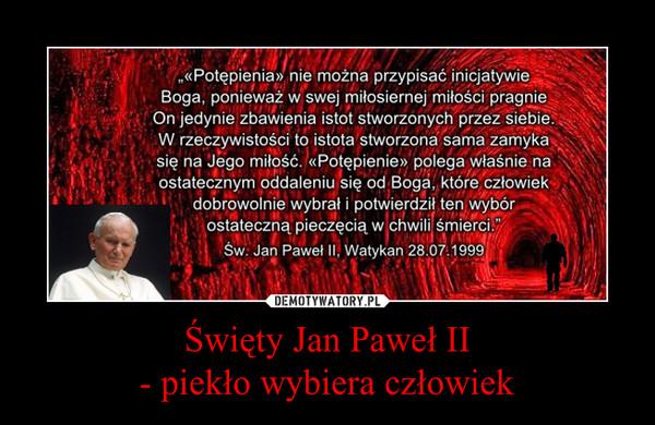 Święty Jan Paweł II- piekło wybiera człowiek –
