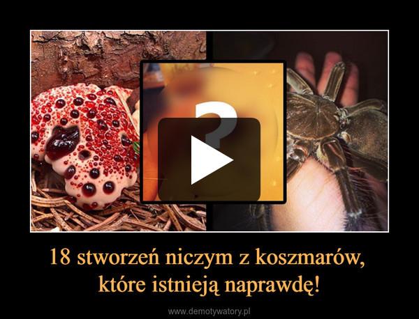 18 stworzeń niczym z koszmarów, które istnieją naprawdę! –