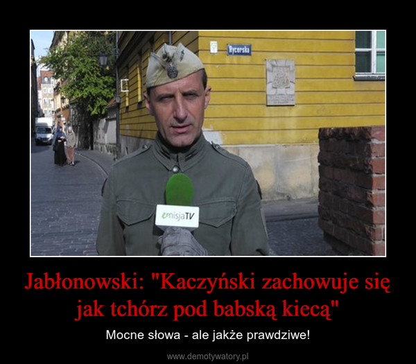 """Jabłonowski: """"Kaczyński zachowuje się jak tchórz pod babską kiecą"""" – Mocne słowa - ale jakże prawdziwe!"""