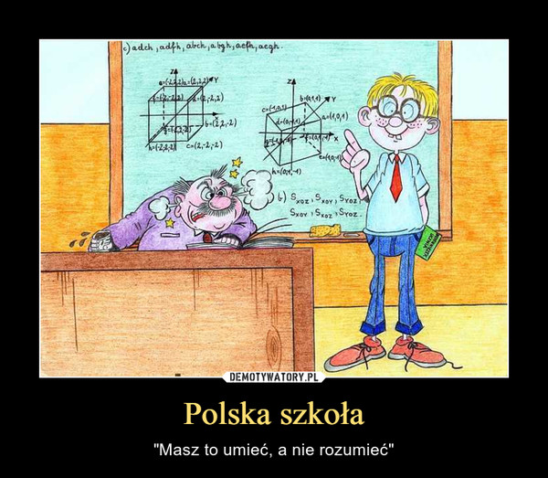 """Polska szkoła – """"Masz to umieć, a nie rozumieć"""""""