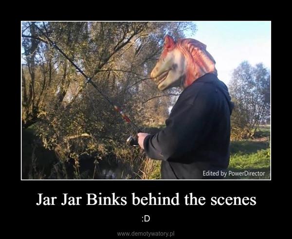 Jar Jar Binks behind the scenes – :D