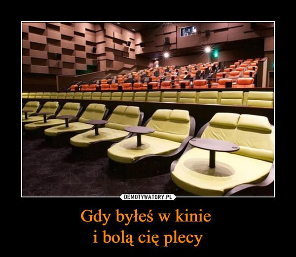 Gdy byłeś w kinie i bolą cię plecy –