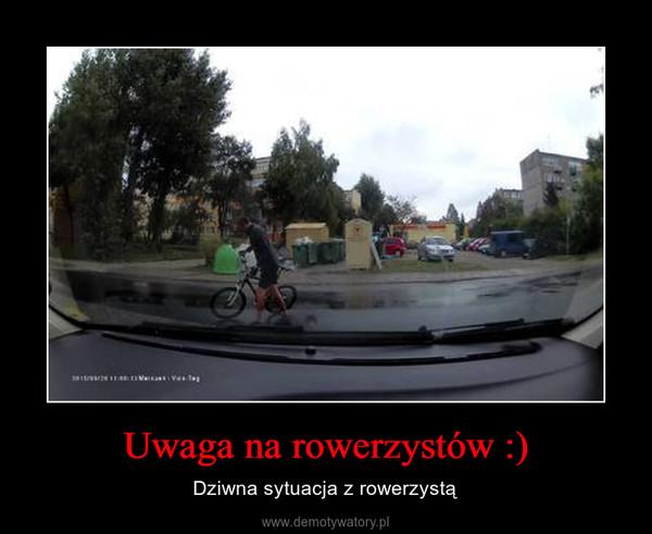 Uwaga na rowerzystów :) – Dziwna sytuacja z rowerzystą