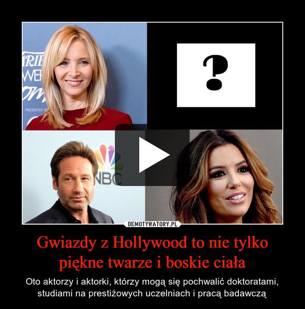 Gwiazdy z Hollywood to nie tylko piękne twarze i boskie ciała – Oto aktorzy i aktorki, którzy mogą się pochwalić doktoratami, studiami na prestiżowych uczelniach i pracą badawczą