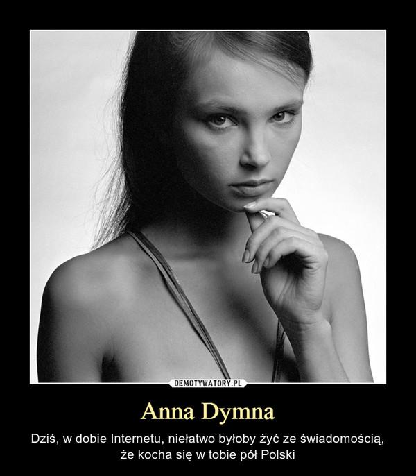 Anna Dymna – Dziś, w dobie Internetu, niełatwo byłoby żyć ze świadomością,że kocha się w tobie pół Polski
