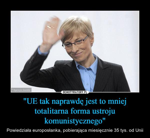 """""""UE tak naprawdę jest to mniej totalitarna forma ustroju komunistycznego"""" – Powiedziała europosłanka, pobierająca miesięcznie 35 tys. od Unii"""