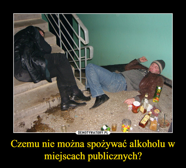 Czemu nie można spożywać alkoholu w miejscach publicznych? –
