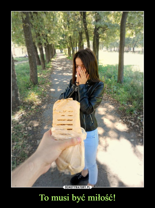 To musi być miłość! –