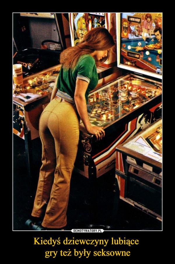 Kiedyś dziewczyny lubiące gry też były seksowne –