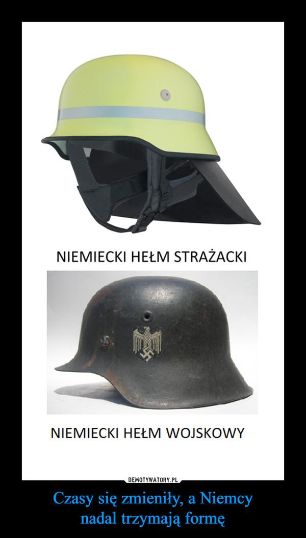 Czasy się zmieniły, a Niemcynadal trzymają formę –
