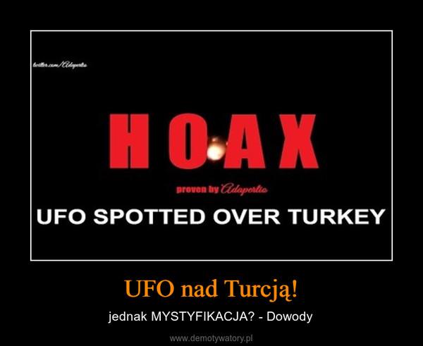 UFO nad Turcją! – jednak MYSTYFIKACJA? - Dowody