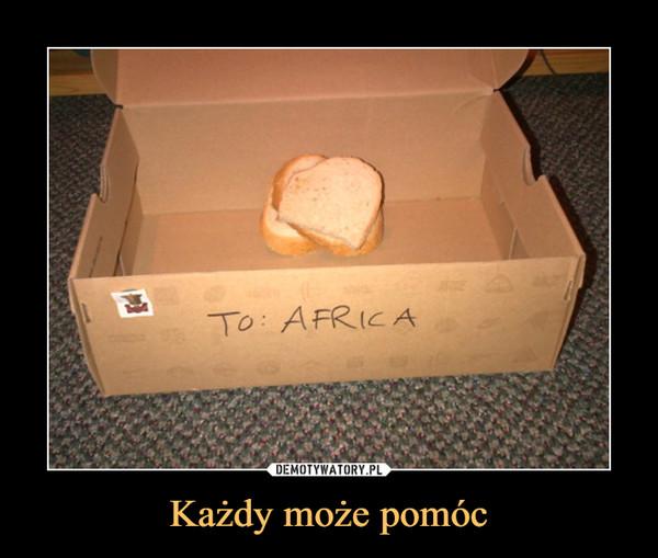Każdy może pomóc –  TO: AFRICA