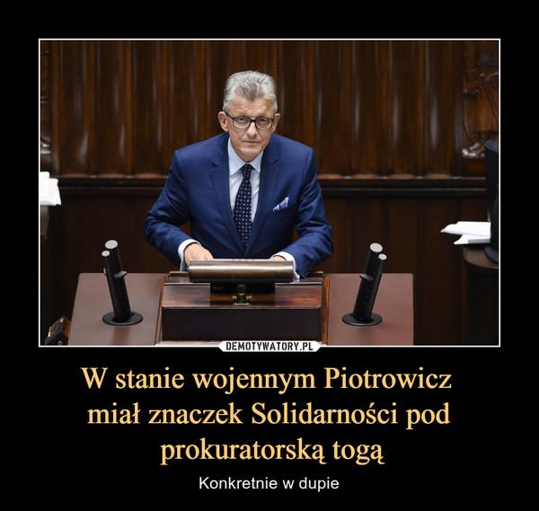W stanie wojennym Piotrowicz miał znaczek Solidarności pod prokuratorską togą – Konkretnie w dupie