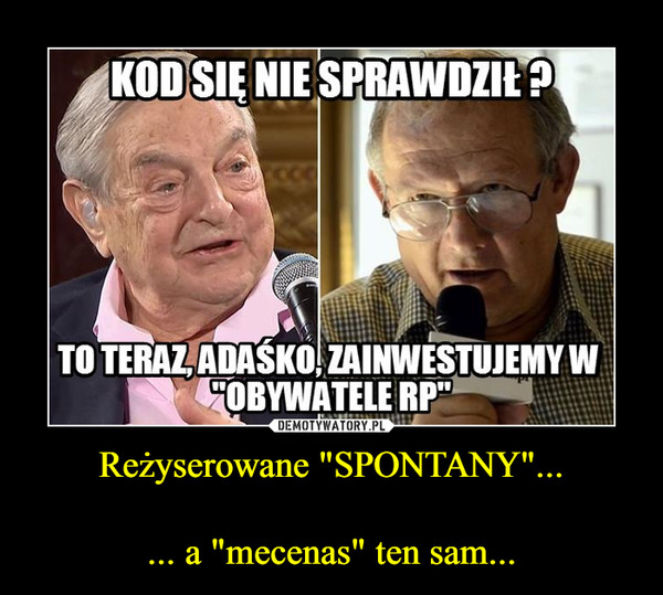"""Reżyserowane """"SPONTANY""""...... a """"mecenas"""" ten sam... –"""