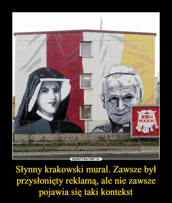 Słynny krakowski mural. Zawsze był przysłonięty reklamą, ale nie zawsze pojawia się taki kontekst –