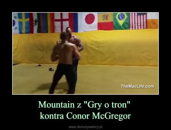 "Mountain z ""Gry o tron"" kontra Conor McGregor –"