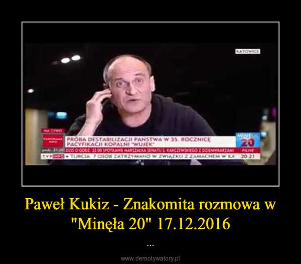 """Paweł Kukiz - Znakomita rozmowa w """"Minęła 20"""" 17.12.2016 – ..."""