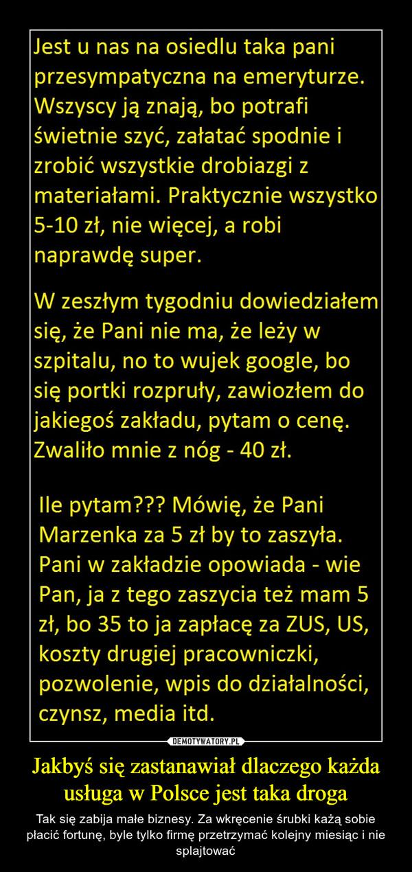 Jakbyś się zastanawiał dlaczego każda usługa w Polsce jest taka droga – Tak się zabija małe biznesy. Za wkręcenie śrubki każą sobie płacić fortunę, byle tylko firmę przetrzymać kolejny miesiąc i nie splajtować