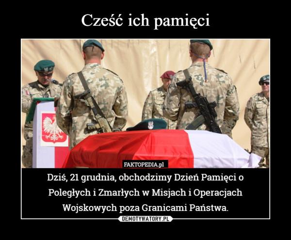 –  Dziś, 21 grudnia, obchodzimy Dzień Pamięci o Poległych i Zmarłych w Misjach i Operacjach Wojskowych poza Granicami Państwa.