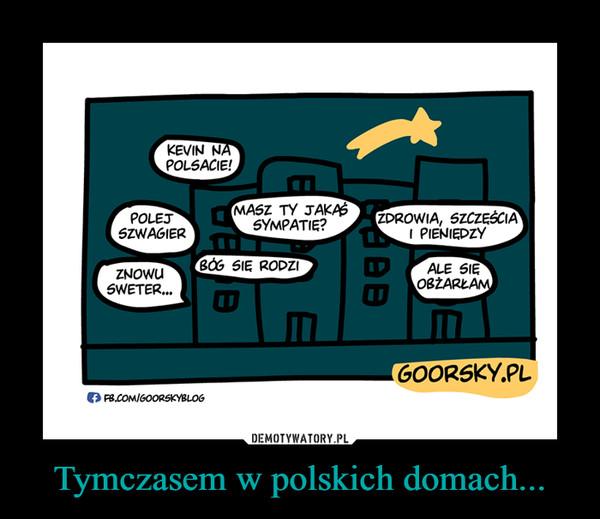 Tymczasem w polskich domach... –