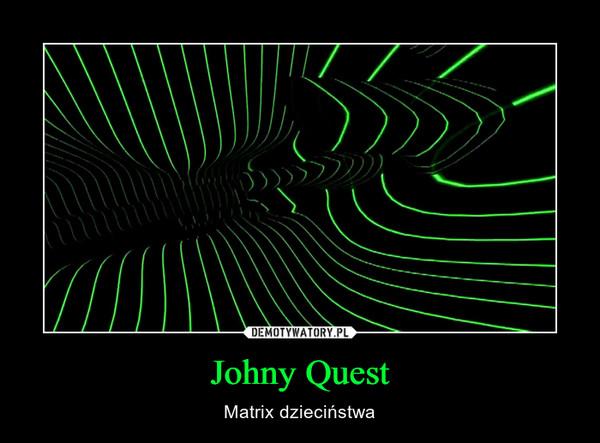 Johny Quest – Matrix dzieciństwa